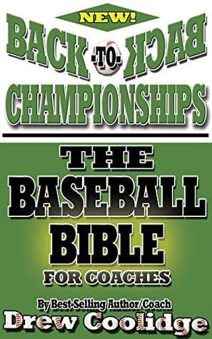 (Coaching Youth Baseball) BACK-TO-BACK: THE BASEBALL BIBLE  by  Drew Coolidge