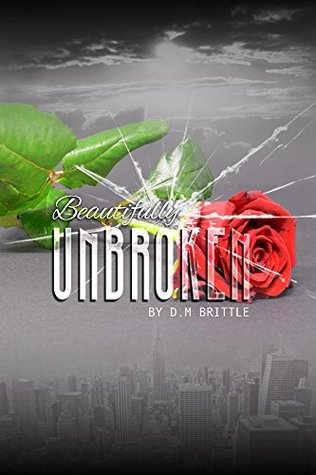 Beautifully Unbroken by D.M. Brittle