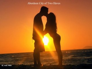 Aberdeen City of Two Haves (Book Book 1)  by  Andy Milne