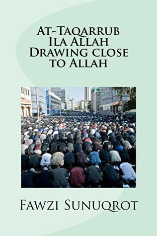 At-Taqarrub Ila Allah - Drawing close to Allah  by  Fawzi Sunuqrot