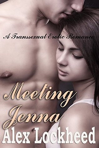 Meeting Jenna: A Transsexual Erotic Romance Alex Lockheed