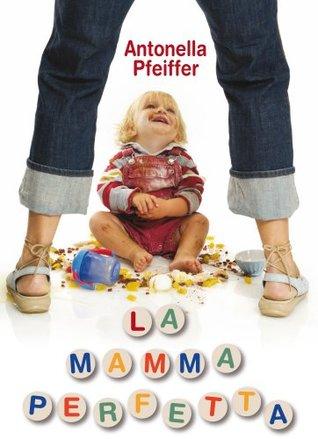 La mamma perfetta  by  Antonella Pfeiffer