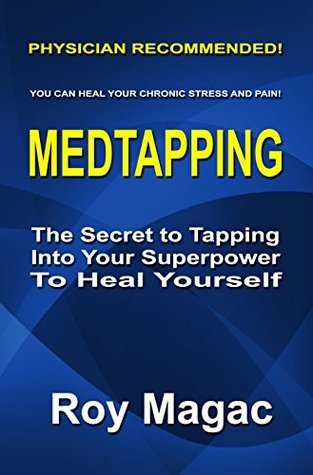 Medtapping: The Secret to Tapping Into Your Superpower To Heal Yourself  by  Roy Magac