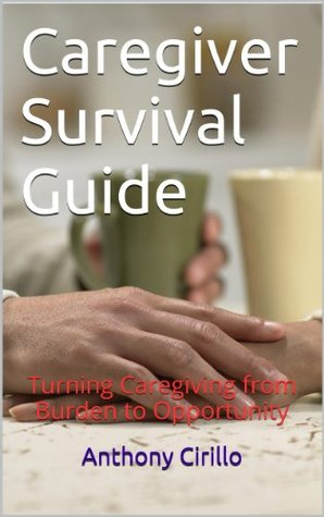 Caregiver Survival Guide Anthony Cirillo