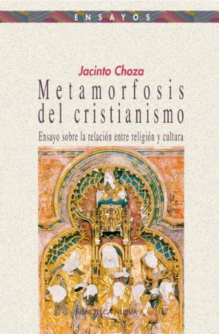 Metamorfosis del cristianismo  by  Jacinto Choza