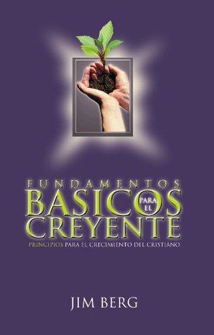 Fundamentos Basicos Para El Creyente  by  Jim Berg