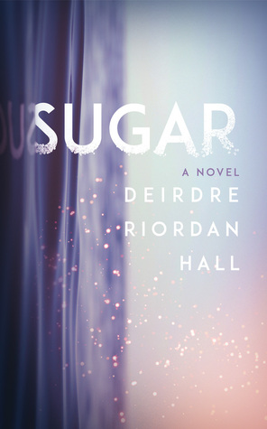 Sugar by Deirdre Riordan Hall