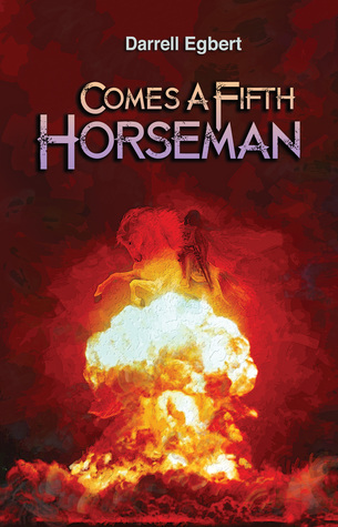Comes a 5th Horseman  by  Darrell Egbert