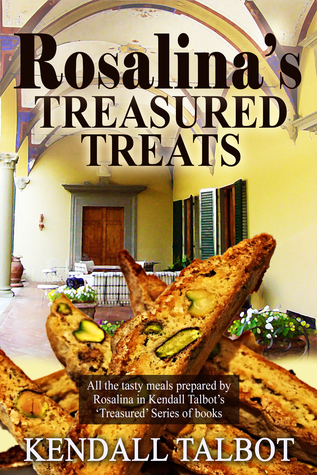 Rosalinas Treasured Treats: A cookbook with all the recipes and a few scene snippets from Treasured Secrets and Treasured Lies Romance books Kendall Talbot