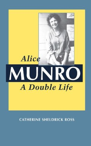 Alice Munro: A Double Life (Canadian Biography Series)  by  Catherine Sheldrick Ross