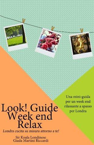 Look! Guide: Week End Relax A Londra: Una mini-guida per un week end rilassante a spasso per Londra.  by  Giada Martini Riccardi