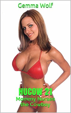 Hucow 21: Mommy Nurses the Cowboy (ABDL, Age Regression, Watersports, Erotic Weight Gain) (The Captive Series Book 46) Gemma Wolf