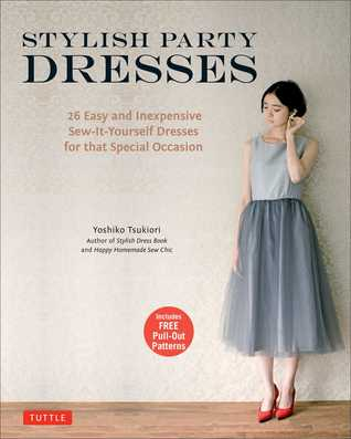 Stylish Party Dresses: 26 Easy and Inexpensive Sew-It-Yourself Dresses for that Special Occasion  by  Yoshiko Tsukiori
