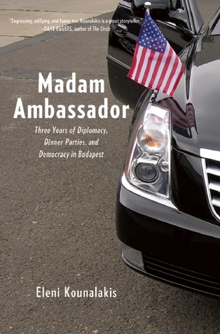 Madam Ambassador: Three Years of Diplomacy, Dinner Parties, and Democracy in Budapest