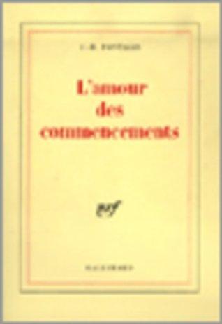 LAmour des commencements  by  J.-B. Pontalis