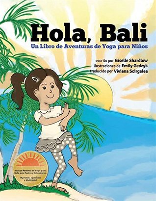 Hola, Bali: Un Libro de Aventuras de Yoga para Niños  by  Giselle Shardlow