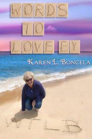 Words To Love By Karen L. Boncela
