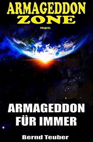 Armageddon Zone: Armageddon für immer: Ein Prequel zur Cassiopeiapress Science Fiction Serie/ Edition Bärenklau Bernd Teuber