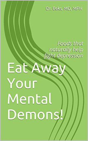 Eat Away Your Mental Demons!: Foods that naturally help fight depression Erin Stair