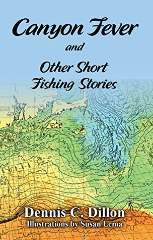 Canyon Fever and Other Short Fishing Stories  by  Dennis Dillon