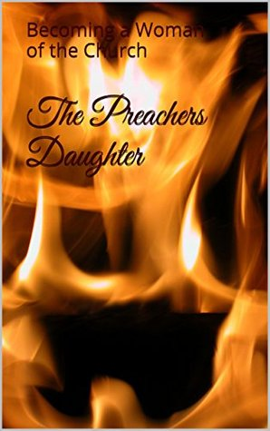 The Preachers Daughter: Becoming a Woman of the Church (The Preachers Daughter series Book 1)  by  Renee Smith