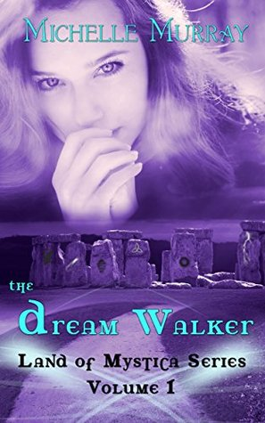 The Dream Walker: Land of Mystica Series (Land of Mystica Dream Walker Series Book 1) Michelle Murray