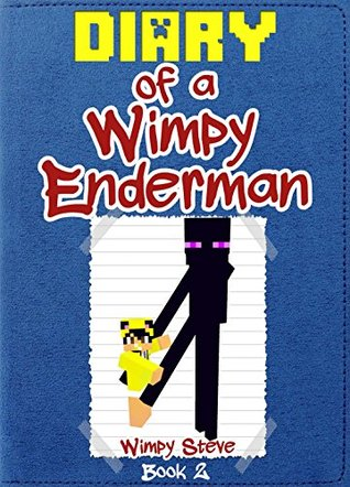 Diary of a Wimpy Enderman: Book 2 (An Unofficial Minecraft Book): Minecraft, Minecraft Secrets, Minecraft Stories, Minecraft Books, Minecraft Comics, Minecraft Handbook (Minecraft Books for Kids)  by  Wimpy Steve