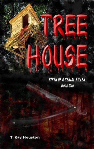 Tree House (Birth of a Serial Killer #1)  by  T. Kay Houston