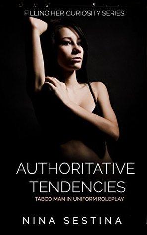Authoritative Tendencies: Taboo Man in Uniform Roleplay (Filling Her Curiosity Series Book 3) Nina Sestina