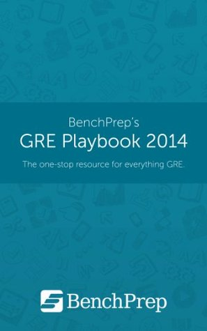 GRE Playbook 2014: The One-Stop Resource for Everything GRE BenchPrep
