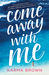 Come Away with Me by Karma Brown