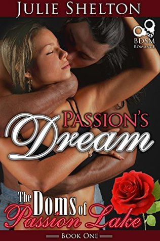 Passion's Dream (The Doms of Passion Lake #1) by Julie Shelton