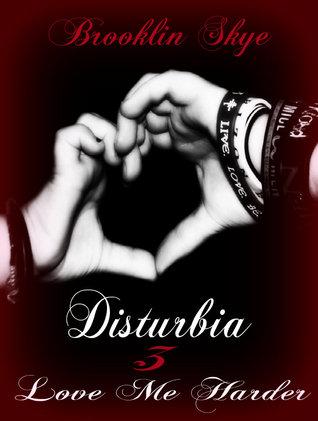 Disturbia 3: Love Me Harder  by  Brooklin Skye