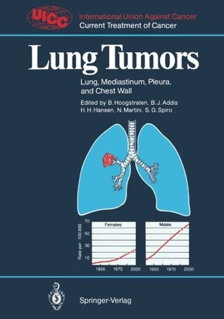 Lung Tumors: Lung, Mediastinum, Pleura, and Chest Wall Barth Hoogstraten
