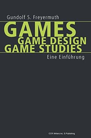 Games | Game Design | Game Studies: Eine Einführung  by  Gundolf S. Freyermuth