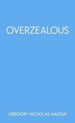 Overzealous (Thoughtless Book 4) Gregory Nicholas Malouf