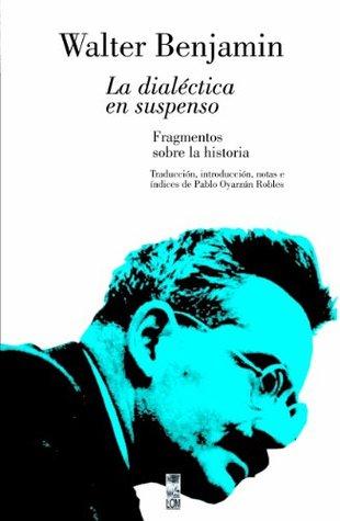 La dialectica en suspenso (2ª ed.) Walter Benjamin