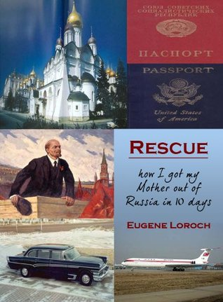Rescue. How I got my Mother out of Russia in 10 days.  by  Eugene Loroch