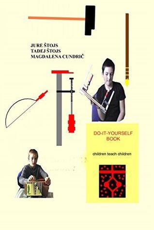 DO-IT-YOURSELF BOOK: children teach children  by  Jure Štojs