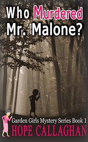 Who Murdered Mr. Malone? (Garden Girls Cozy Mystery Book 1)
