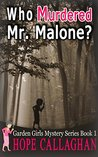 Who Murdered Mr. Malone? (The Garden Girls #1)