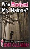 Who Murdered Mr. Malone? (The Garden Girls #1)