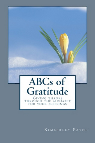 ABCs of Gratitude - Giving Thanks through the Alphabet for yo... by Kimberley Payne