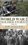 World War 2 Soldier Stories Part XI: More Untold WW2 German Soldier Stories (World War 2, World War II, WW2, WWII, German soldiers, soldier stories, unbroken, ... Higher Call, Killing Patton, Forgotten 500)