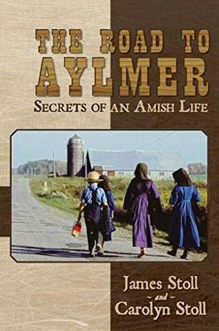 The Road to Aylmer: Secrets of an Amish Life  by  James Stoll