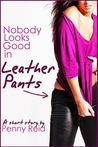 Nobody Looks Good in Leather Pants