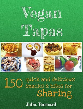 Vegan Tapas: 150 quick and delicious snacks and bites for sharing  by  Julia  Barnard