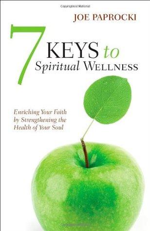 7 Keys to Spiritual Wellness: Enriching Your Faith Strengthening the Health of Your Soul by Joe Paprocki
