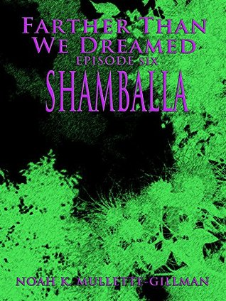 Shamballa (Farther Than We Dreamed Book 6)  by  Noah K. Mullette-Gillman