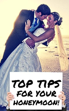 Top Tips For Your Honeymoon - How To Get The Most Out Of Your Honeymoon! George Harris